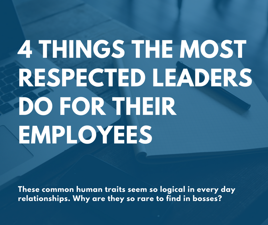 4 Things the Most Respected Leaders Do for Their Employees